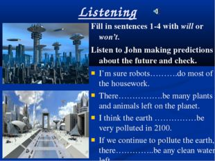 Listening Fill in sentences 1-4 with will or won't. Listen to John making pre