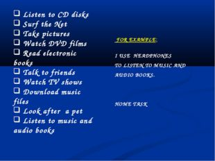 Listen to CD disks Surf the Net Take pictures Watch DVD films Read electroni
