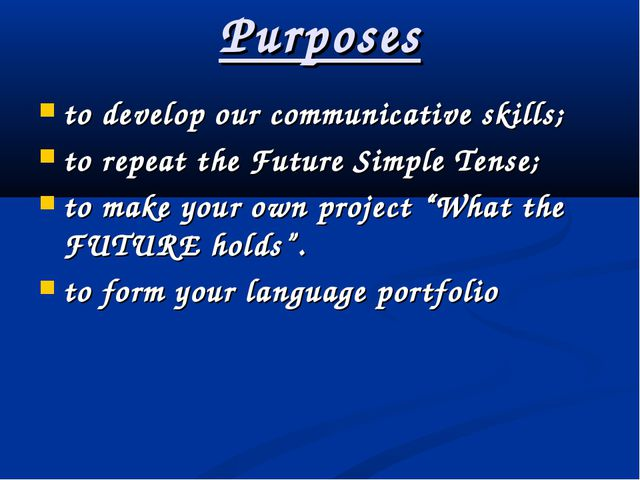 Purposes to develop our communicative skills; to repeat the Future Simple Ten...