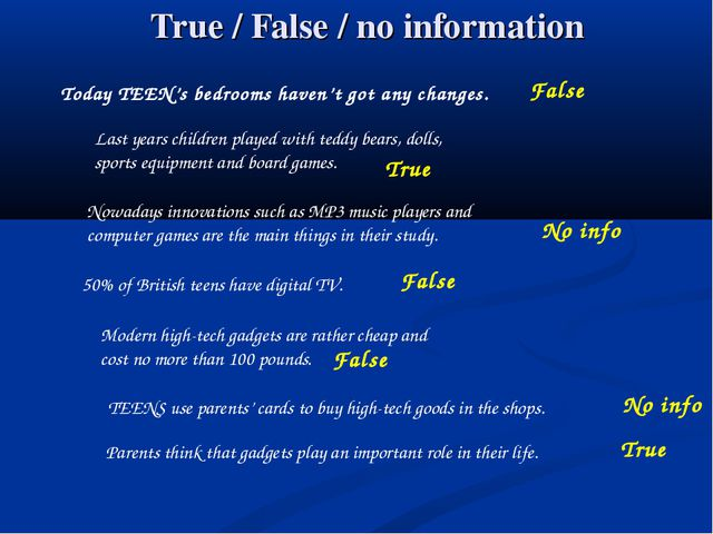 True / False / no information Today TEEN's bedrooms haven't got any changes....
