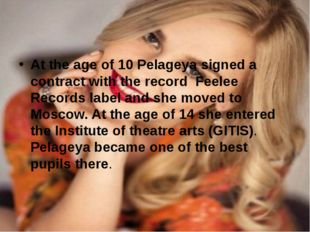 At the age of 10 Pelageya signed a contract with the record Feelee Records la