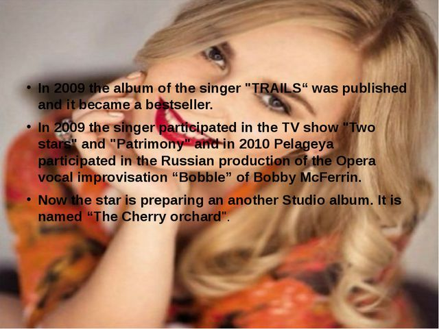 "In 2009 the album of the singer ""TRAILS"" was published and it became a bestse..."