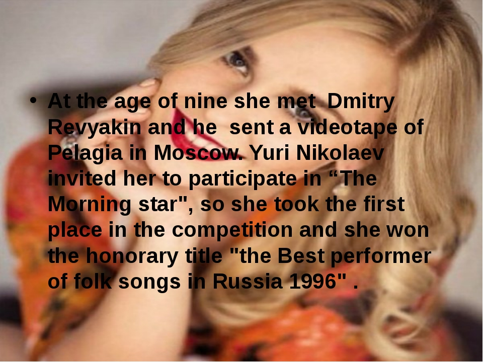 At the age of nine she met Dmitry Revyakin and he sent a videotape of Pelagia...