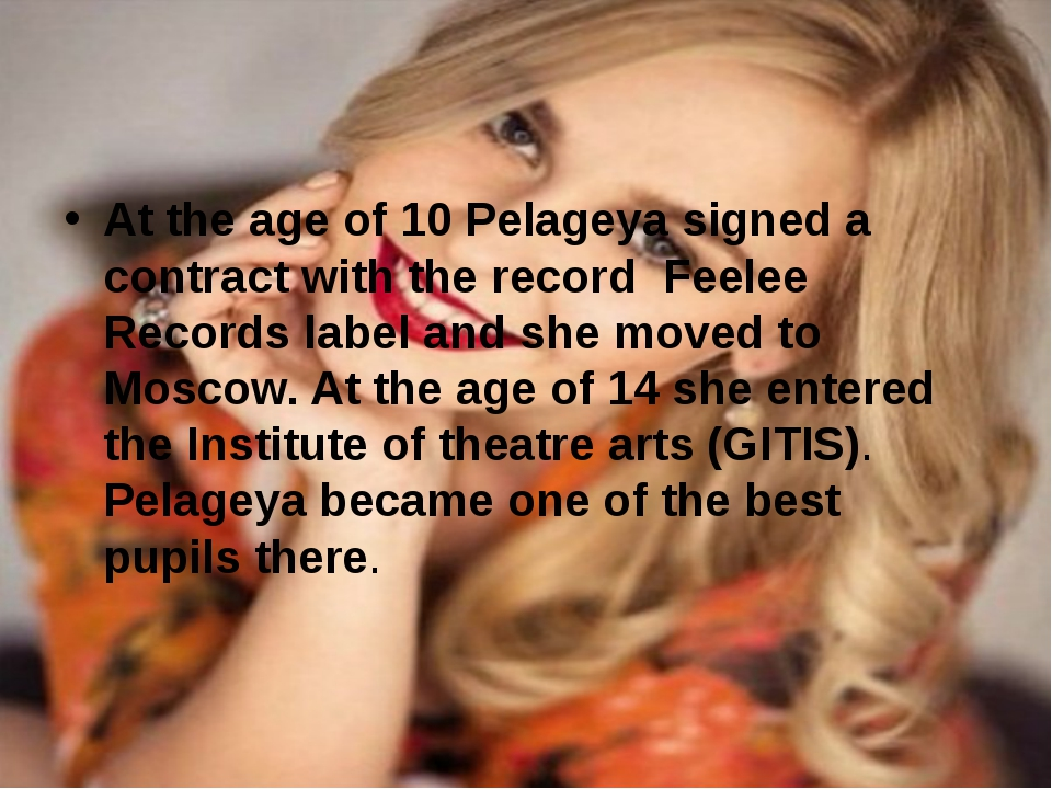 At the age of 10 Pelageya signed a contract with the record Feelee Records la...
