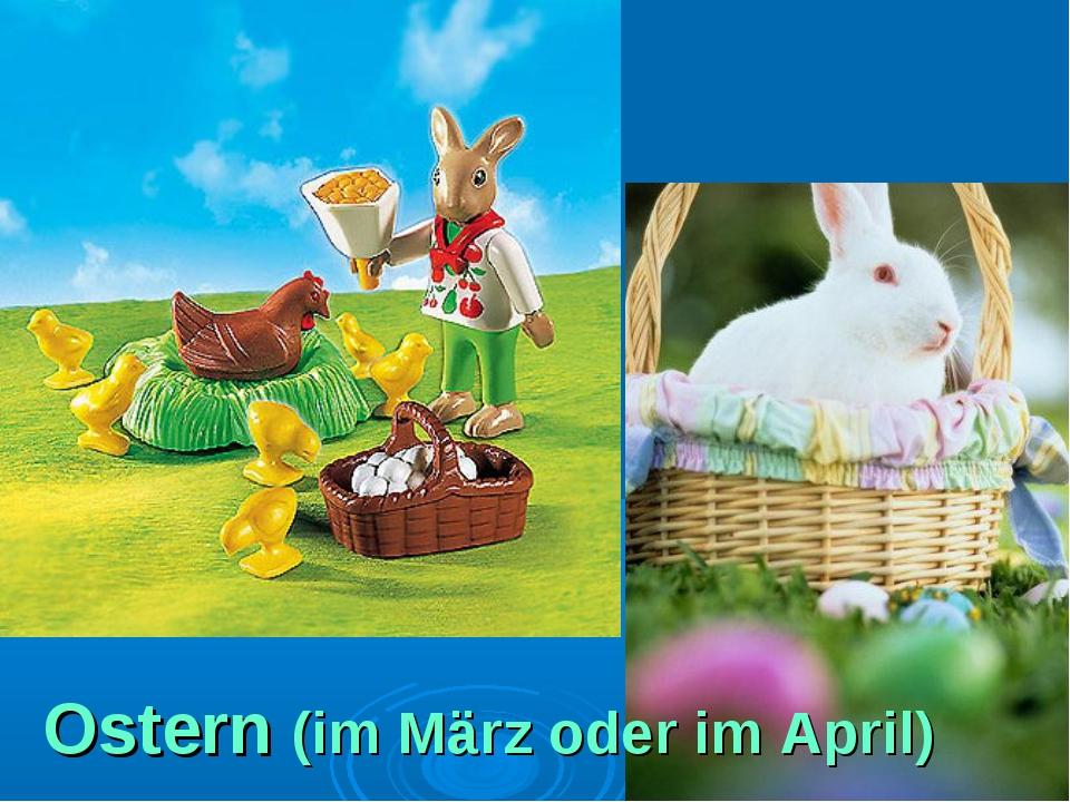 Ostern (im März oder im April)