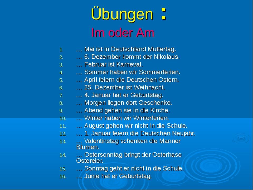 Übungen : … Mai ist in Deutschland Muttertag. … 6. Dezember kommt der Nikolau...