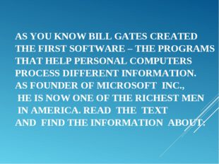 AS YOU KNOW BILL GATES CREATED THE FIRST SOFTWARE – THE PROGRAMS THAT HELP PE