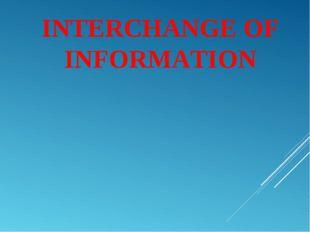 INTERCHANGE OF INFORMATION