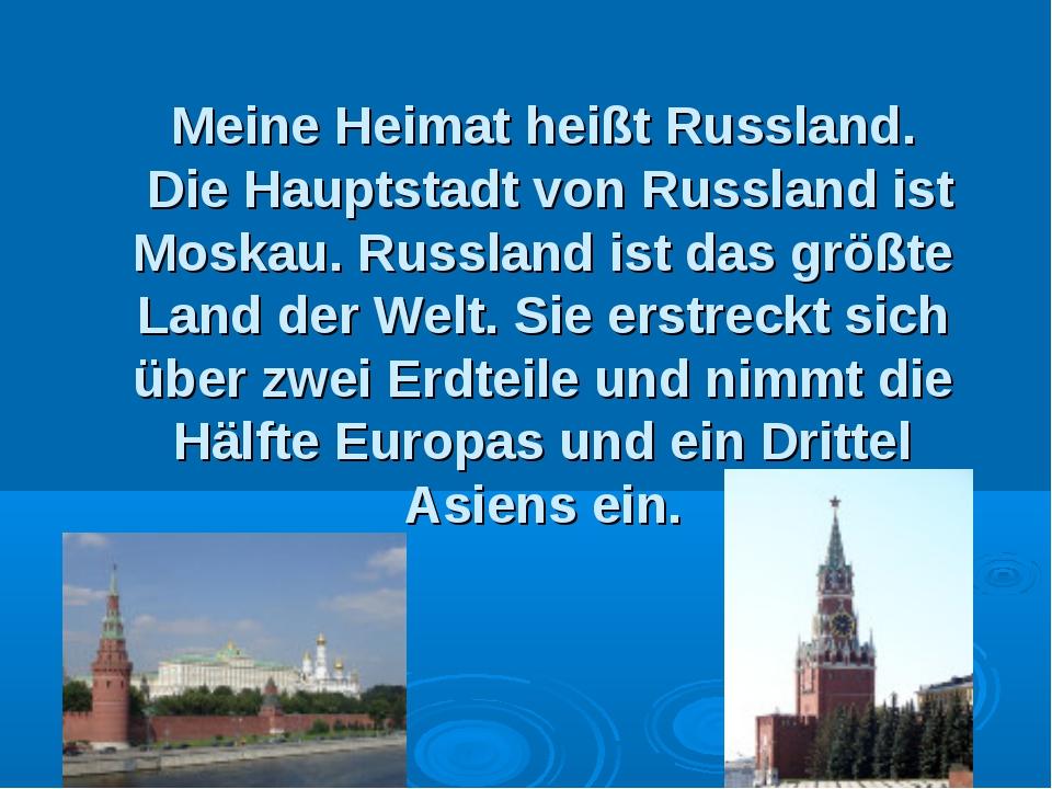 Meine Heimat heißt Russland. Die Hauptstadt von Russland ist Moskau. Russlan...