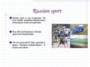 Russian sport Russian sport is very progressive. We have football, basketbal