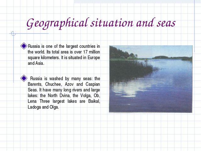 Geographical situation and seas Russia is one of the largest countries in the...