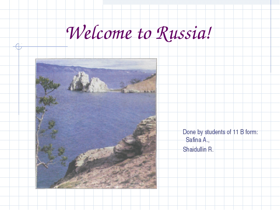 Welcome to Russia! Done by students of 11 B form: Safina A., Shaidullin R.