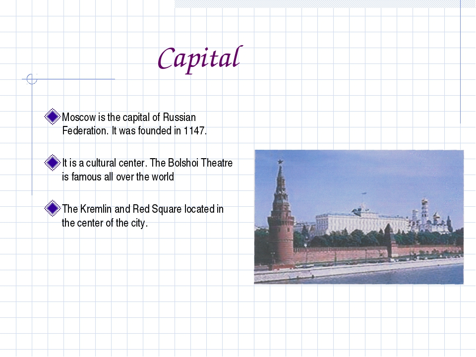 Capital Moscow is the capital of Russian Federation. It was founded in 1147....