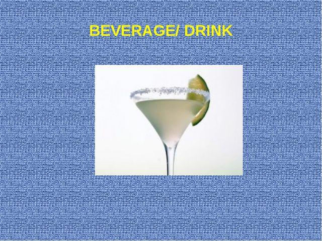BEVERAGE/ DRINK