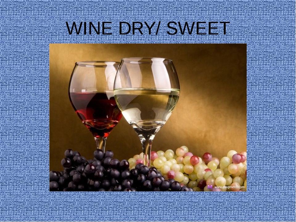 WINE DRY/ SWEET