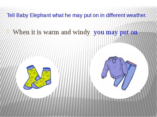 Tell Baby Elephant what he may put on in different weather. When it is warm a...