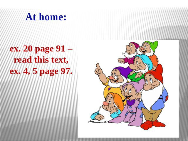ex. 20 page 91 – read this text, ex. 4, 5 page 97. At home: