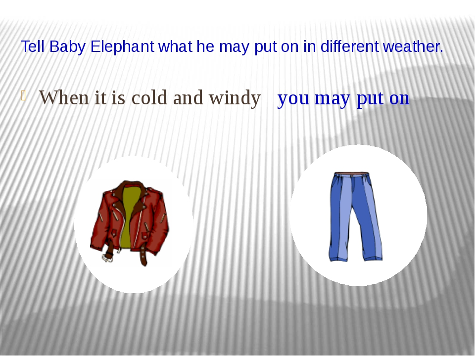 Tell Baby Elephant what he may put on in different weather. When it is cold a...