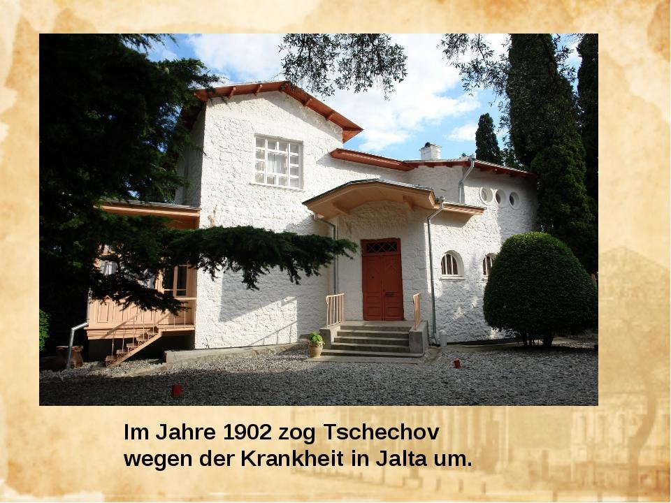 Im Jahre 1902 zog Tschechov wegen der Krankheit in Jalta um.