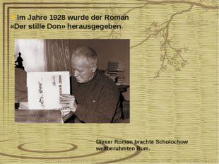 Im Jahre 1928 wurde der Roman «Der stille Don» herausgegeben. Dieser Roman br