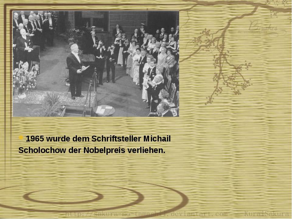 1965 wurde dem Schriftsteller Michail Scholochow der Nobelpreis verliehen.