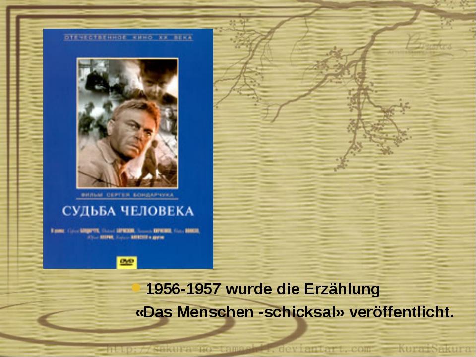 1956-1957 wurde die Erzählung «Das Menschen -schicksal» veröffentlicht.