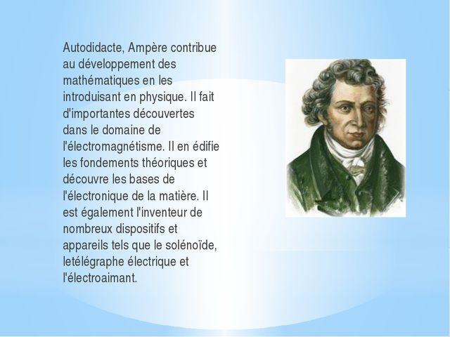 Autodidacte, Ampère contribue au développement des mathématiques en les intro...