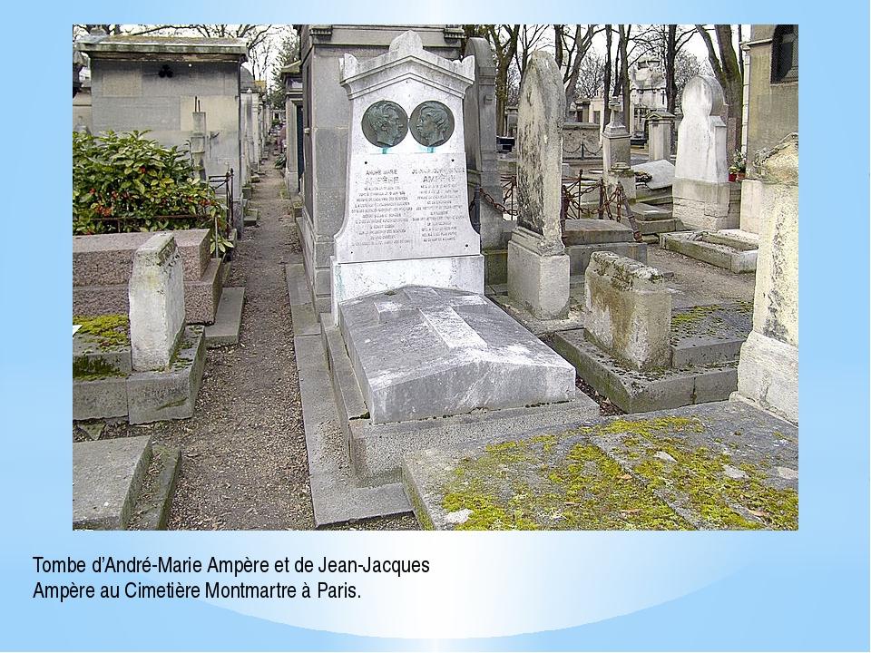 Tombe d'André-Marie Ampère et de Jean-Jacques Ampère au Cimetière Montmartre...
