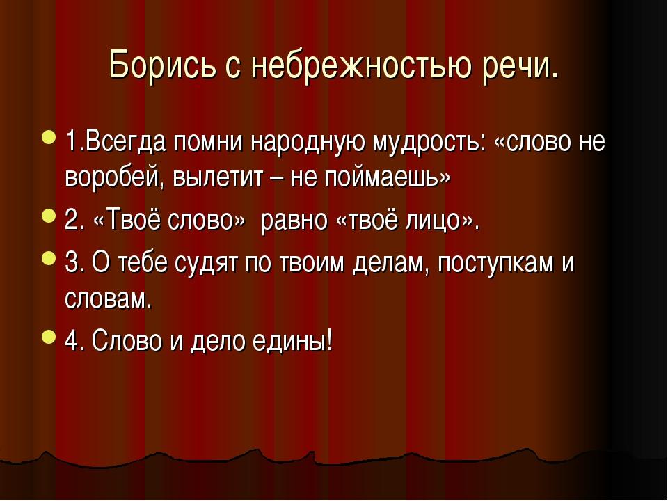 Борись с небрежностью речи. 1.Всегда помни народную мудрость: «слово не вороб...