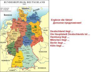 Ergänze die Sätze! Дополни предложения! Deutschland liegt ... Die Hauptstadt