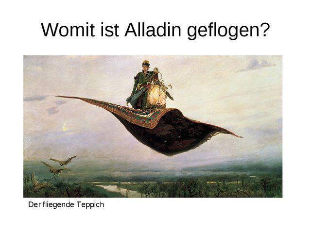 Womit ist Alladin geflogen? Der fliegende Teppich