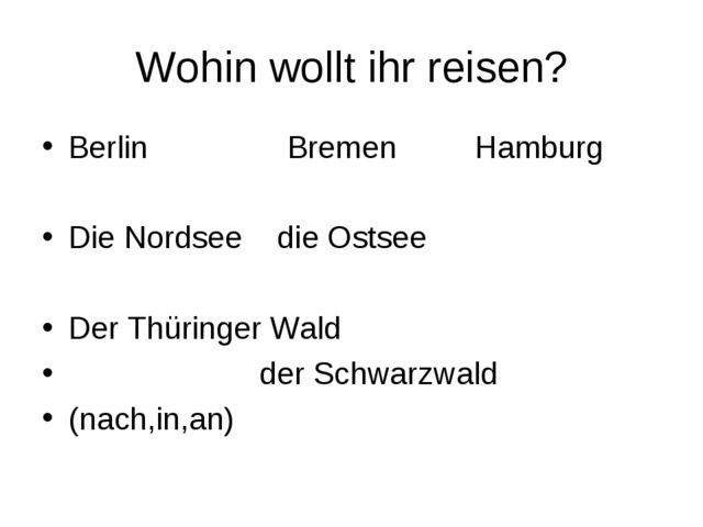 Wohin wollt ihr reisen? Berlin Bremen Hamburg Die Nordsee die Ostsee Der Thür...