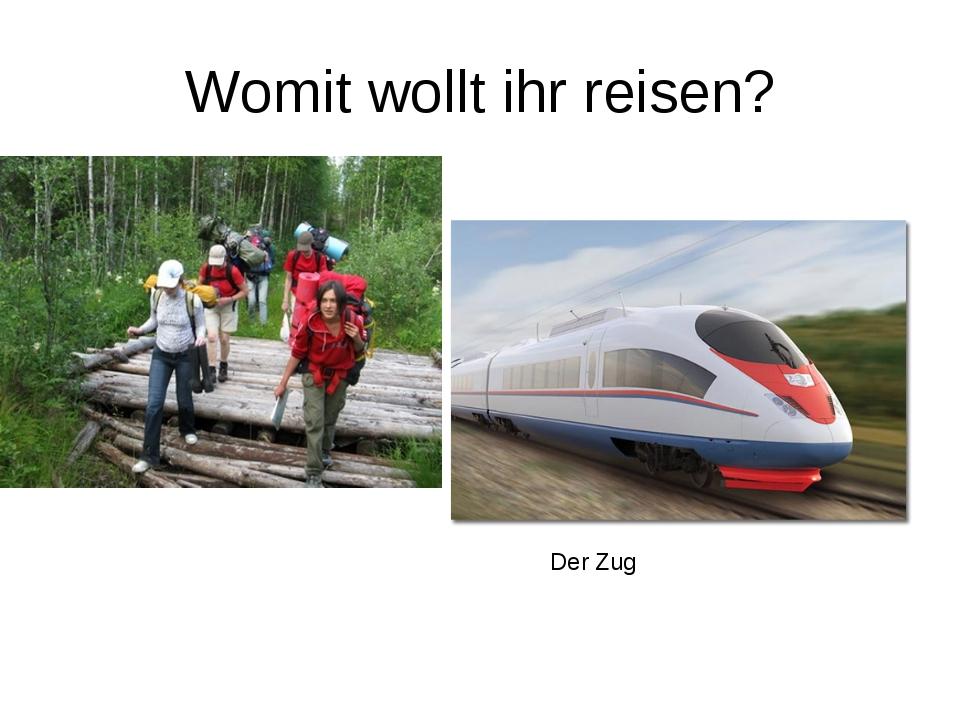 Womit wollt ihr reisen? Der Zug