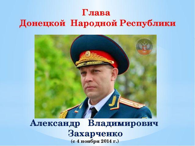 Глава Донецкой Народной Республики Александр Владимирович Захарченко (с 4 ноя...