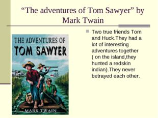 """The adventures of Tom Sawyer"" by Mark Twain Two true friends Tom and Huck.Th"