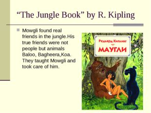"""The Jungle Book"" by R. Kipling Mowgli found real friends in the jungle.His t"