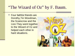 """The Wizard of Oz"" by F. Baum. Four faithful friends are Dorothy,Tin Woodman,"