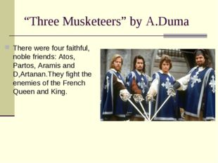 """Three Musketeers"" by A.Duma There were four faithful, noble friends: Atos, P"