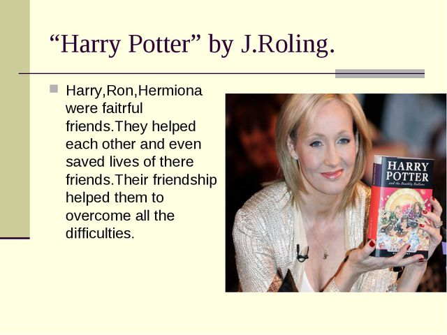 """Harry Potter"" by J.Roling. Harry,Ron,Hermiona were faitrful friends.They hel..."