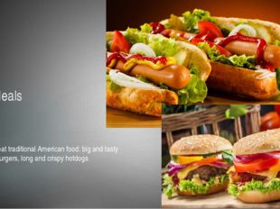 Meals I will eat traditional American food: big and tasty hamburgers, long an