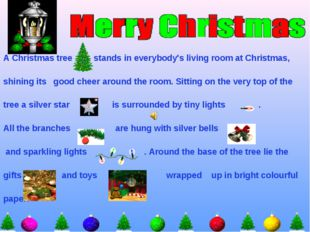 A Christmas tree stands in everybody's living room at Christmas, shining its
