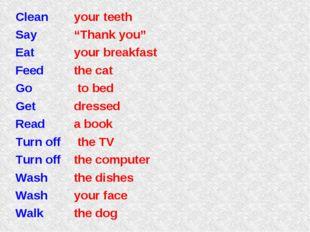 "Clean Say Eat Feed Go Get Read Turn off Turn off Wash Wash Walk your teeth ""T"