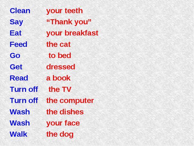 "Clean Say Eat Feed Go Get Read Turn off Turn off Wash Wash Walk your teeth ""T..."