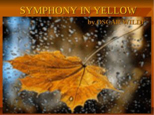 SYMPHONY IN YELLOW by OSCAR WILDE