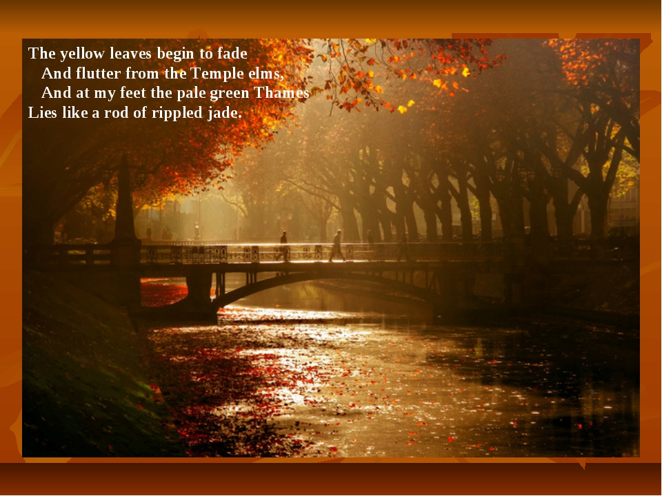 The yellow leaves begin to fade And flutter from the Temple elms, And at my f...
