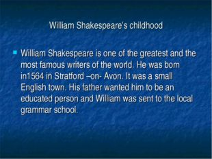 William Shakespeare's childhood William Shakespeare is one of the greatest an