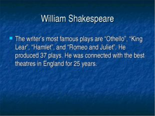 "William Shakespeare The writer's most famous plays are ""Othello"", ""King Lear"""