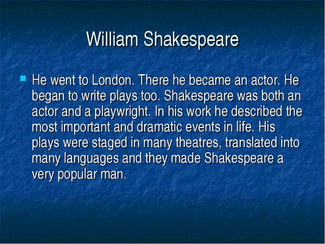 William Shakespeare He went to London. There he became an actor. He began to...