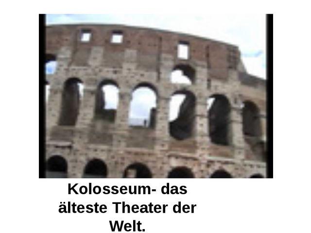 Kolosseum- das älteste Theater der Welt.