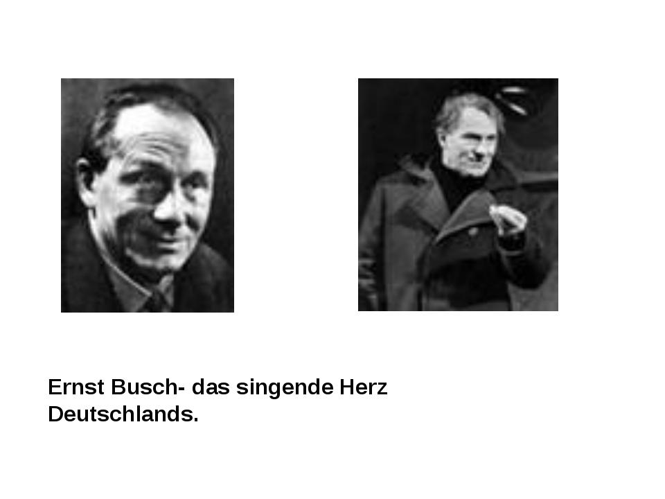Ernst Busch- das singende Herz Deutschlands.